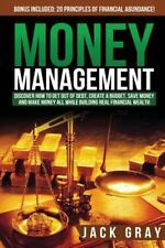 Money Management : Discover How to Get Out of Debt, Create a Budget, Save...