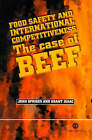 Food Safety and International Competitiveness: The Case of Beef by G. Isaac, J. Spriggs (Hardback, 2001)