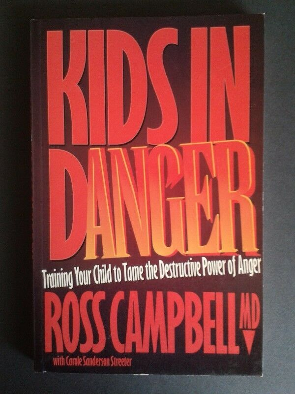Kids In Danger - Training Your Child To Tame The Destructive Power Of Anger - Ross Campbell.