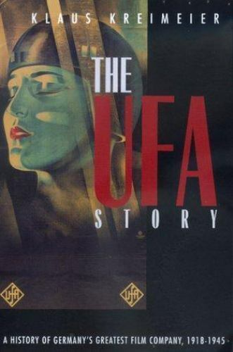 The Ufa Story: A History of Germany's Greatest Film Company, 1918-1945 (Weimar a