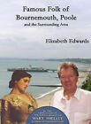 Famous Folk of Bournemouth, Poole and the Surrounding Area by Elizabeth Edwards (Hardback, 2006)