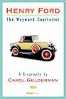 Henry Ford: The Wayward Capitalist by Carol Gelderman (Paperback, 1981)