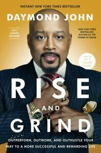 Rise and Grind: Outperform, Outwork, and Outhustle Your Way ... by John, Daymond