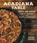 Acadiana Table: Cajun and Creole Home Cooking from the Heart of Louisiana by George Graham (Hardback, 2016)