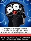 A Desperate Struggle to Save a Condemned Army: A Critical Review of the Stalingrad Airlift by Mike Thyssen (Paperback / softback, 2012)
