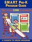S.M.A.R.T. Pre-K: Program Guide: Get to the Core of Readiness by Cheryl Smythe, A Chance to Grow, Leslie Giese (Paperback / softback, 2011)