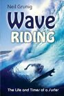 Wave Riding: The Life and Times of a Surfer by Neil Grunig (Paperback / softback, 2013)