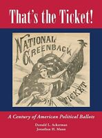 Book - That's The Ticket : A Century Of American Political Ballots