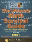 The Ultimate Math Survival Guide Part 1: Whole Numbers & Integers, Fractions, and Decimals & Percents by Richard W Fisher (Paperback / softback, 2016)