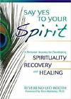 Say Yes to Your Spirit : A Personal Journey for Developing Spirituality, Recovery, and Healing by Leo Booth (2008, Paperback)