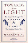 Towards the Light: The Story of the Struggles for Liberty and Rights That Made the Modern West by A. C. Grayling (Hardback, 2007)