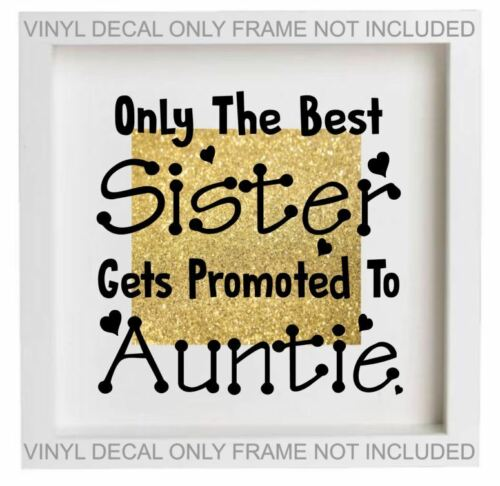 Only The Best Sister Get Promoted To Auntie Vinyl Frame Sticker DIY IKEA Frame