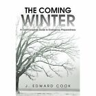 The Coming Winter: A Commonsense Guide to Emergency Preparedness by J Edward Cook (Paperback / softback, 2014)