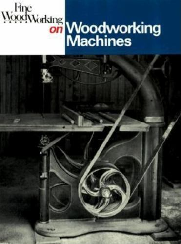 Fine Woodworking on Woodworking Machines: 40 Articles Selected by the Editors of