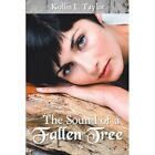 The Sound of a Fallen Tree by Kollin L Taylor (Paperback / softback, 2014)
