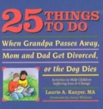 25 Things to Do When Grandpa Passes Away, Mom and Dad Get Divorced, or the Dog D