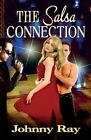 The Salsa Connection: An International Romantic Thriller by Johnny Ray (Paperback / softback, 2013)