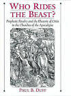 Who Rides the Beast?: Prophetic Rivalry and the Rhetoric of Crisis in the Churches of the Apocalypse by Paul B. Duff (Hardback, 2001)