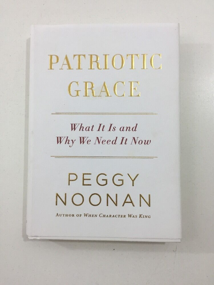 Patriotic grace : what it is and why we need it now, Peggy Noonan