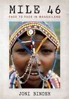 Mile 46: Face to Face in Maasailand by Joni Binder (Hardback, 2016)