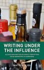 Writing Under the Influence: Alcoholism and the Alcoholic Perception from Hemingway to Berryman by Matts G. Djos (Hardback, 2010)