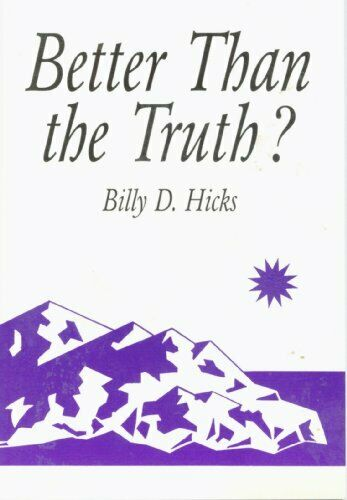 Better Than the Truth by Hicks, Billy D.