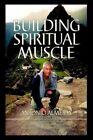 Building Spiritual Muscle Fortalezca Mente Y Espiritu 9781418409043 Almeida