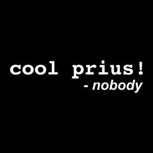 Cool Prius said nobody ever Vinyl Decal Sticker Truck Window Car//ipad Funny