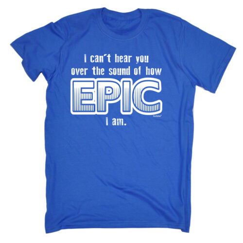 Cant Hear You Sound Of How Epic I Am MENS T-SHIRT tee birthday funny awesome