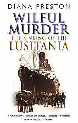 """""""AS NEW"""" Preston, Diana, Wilful Murder: The Sinking Of The Lusitania, Paperback"""