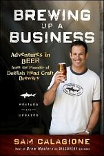 Brewing up a Business : Adventures in Beer from the Founder of Dogfish Head Craft Brewery by Sam Calagione (2011, Paperback, Revised)
