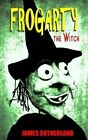 Frogarty the Witch by Former Lord Northcliffe Professor of Modern Literature James Sutherland (Paperback / softback, 2013)