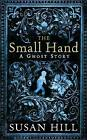 The Small Hand by Susan Hill (Hardback, 2010)