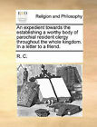 An Expedient Towards the Establishing a Worthy Body of Parochial Resident Clergy Throughout the Whole Kingdom. in a Letter to a Friend. by C R C (Paperback / softback, 2010)