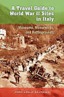 A Travel Guide to World War II Sites in Italy: Museums, Monuments, and Battlegrounds by Anne Leslie Saunders (Paperback / softback)
