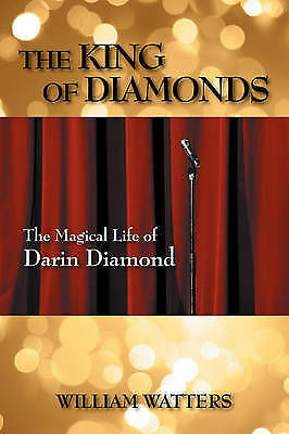 The King of Diamonds: The Magical Life of Darin Diamond by Watters, William