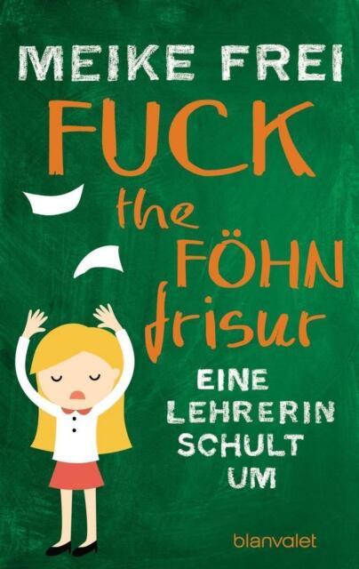 Fuck the Föhnfrisur von Meike Frei UNGELESEN