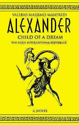"""AS NEW"" Alexander Vol 1: Child of a Dream, Manfredi, Valerio Massimo, Book"