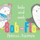 Bob and Flo: Hide and Seek by Rebecca Ashdown (Hardback, 2016)