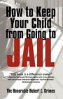 How to Keep Your Child From Going Jail The Honorable Hubert L Gri. 9781450205399