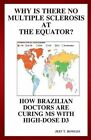 Why Is There No Multiple Sclerosis at the Equator? How Brazilian Doctors Are Curing MS with High-Dose D3 by Jeff T Bowles (Paperback / softback, 2013)
