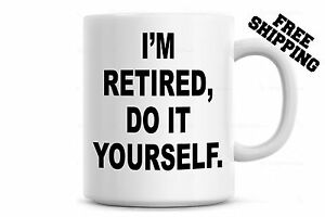 Im retired do it yourself funny coffee mug retirement gift ebay image is loading i 039 m retired do it yourself funny solutioingenieria