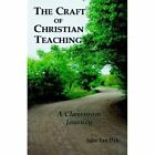The Craft of Christian Teaching a Classroom Journey 9780932914460 Book