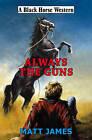 Always the Guns by Matt James (Hardback, 2009)