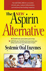 New Aspirin Alternative: The Natural Way to Overcome Chronic Pain, Reduce Imflammation and Enhance the Healing Response by Freedom Press Inc,US (Paperback, 2011)