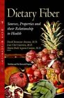 Dietary Fiber: Sources, Properties & Their Relationship to Health by Nova Science Publishers Inc (Hardback, 2013)