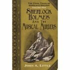 The Final Tales of Sherlock Holmes - Volume 1 - The Musical Murders: Volume one by John A. Little (Paperback, 2014)