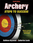 Archery: Steps to Success by Kathleen Haywood, Catherine Lewis (Paperback, 2013)