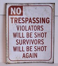 No Trespassing Violators Will Be Shot Survivors Will Be Shot Again Metal Sign