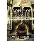 Trophy of Grace: Redemption Scrolls; Book 1 by Amber Wright (Paperback / softback, 2010)